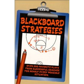 Blackboard Strategies: Over 200 Favorite Plays From Successful Coaches For Nearly Every Possible Situation