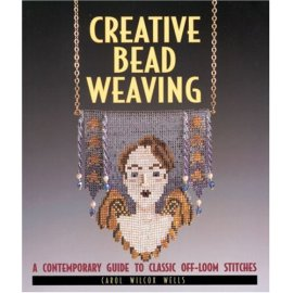 Creative Bead Weaving: A Contemporary Guide To Classic Off-Loom Stitches