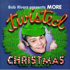 Bob Rivers & Twisted Radio - More Twisted Christmas