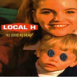 Local H - As Good as Dead