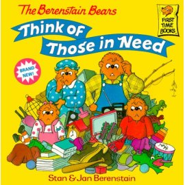 The Berenstain Bears Think of Those in Need (Berenstain, Stan, First Time Books.)