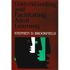 Understanding and Facilitating Adult Learning : A Comprehensive Analysis of Principles and Effective Practices (Jossey-Bass Higher Education Series)