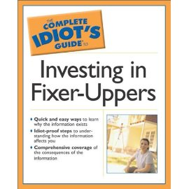 The Complete Idiot's Guide to Investing in Fixer-Uppers (Complete Idiot's Guides (Lifestyle Paperback))