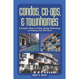 Condos, Co-ops, and Townhomes : A Complete Guide to Finding, Buying, Maintaining, and Enjoying Your New Home
