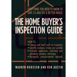 The Home Buyer's Inspection Guide : Everything You Need to Know to Save $$ and Get A Better House
