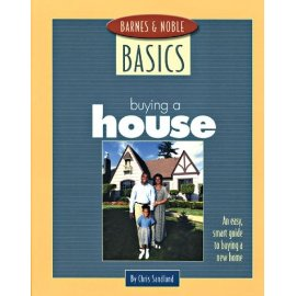 Barnes and Noble Basics Buying a House : An Easy, Smart Guide to Buying a New Home (Barnes & Noble Basics)