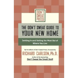 The Don't Sweat Guide to Your New Home : Settling In and Getting the Most from Where You Live (Don't Sweat Guides)