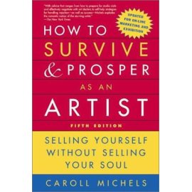 How to Survive and Prosper as an Artist, 5th ed. : Selling Yourself Without Selling Your Soul