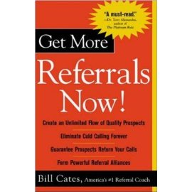 Get More Referrals Now! The Four Cornerstones That Turn Business Relationships Into Gold