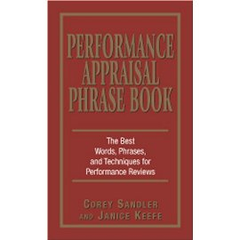Performance Appraisal Phrase Book: Effective Words, Phrases, and Techniques for Successful Evaluations
