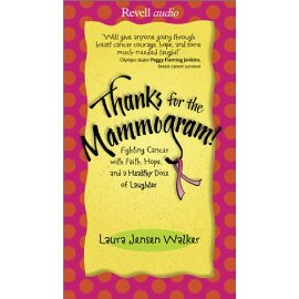 Thanks for the Mammogram: Fighting Cancer With Faith, Hope, and a Healthy Dose of Laughter