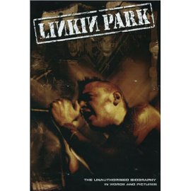 Linkin Park: The Unauthorised Biography In Words & Pictures
