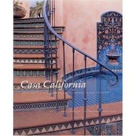 Casa California : Spanish-Style Houses From Santa Barbara to San Clemente