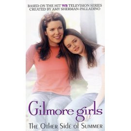 The Gilmore Girls: Other Side of Summer (Gilmore Girls)