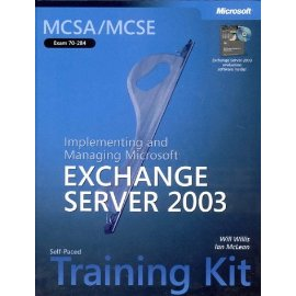 MCSA/MCSE Self-Paced Training Kit (Exam 70-284): Implementing and Managing Microsoft Exchange Server 2003