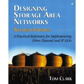 Designing Storage Area Networks: A Practical Reference for Implementing Fibre Channel and IP SANs, Second Edition