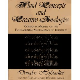 Fluid Concepts & Creative Analogies: Computer Models of the Fundamental Mechanisms of Thought