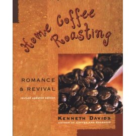 Home Coffee Roasting : Romance and Revival; Revised, Updated Edition