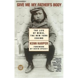 Give Me My Father's Body : The Life of Minik, the New York Eskimo