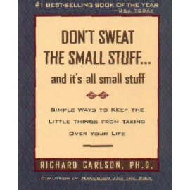 Don't Sweat the Small Stuff and It's All Small Stuff : Simple Ways to Keep the Little Things from Taking Over Your Life (Don't Sweat the Small Stuff Series)