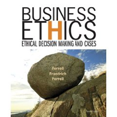 Business Ethics: Ethical Decision Making and Cases (7th Edition)