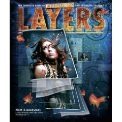 Layers: The Complete Guide to Photoshop's Most Powerful Feature (1st Edition)
