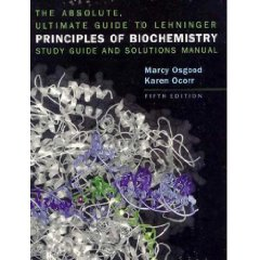 Lehninger Principles of Biochemistry Absolute Ultimate Guide (Study Guide & Solutions Manual)
