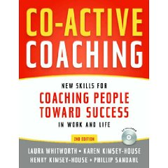 Co-Active Coaching, 2nd Edition: New Skills for Coaching People Toward Success in Work and, Life