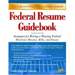 Federal Resume Guidebook: Strategies for Writing a Winning Federal Electronic Resume, KSAs, and Essays, 4th Edition