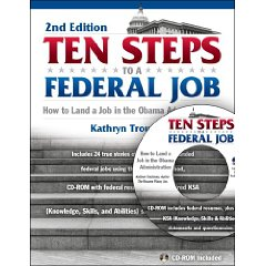 Ten Steps to a Federal Job: How to Land a Job in the Obama Administration, 2nd Edition