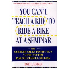 You Can't Teach a Kid to Ride a Bike at a Seminar : The Sandler Sales Institute's 7-Step System for Successful Selling (2nd Edition)