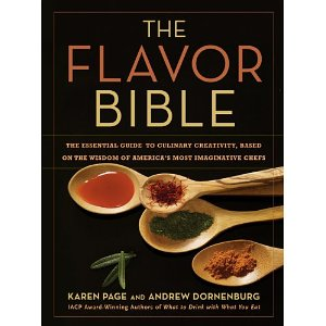 The Flavor Bible: The Essential Guide to Culinary Creativity, Based on the Wisdom of America's Most Imaginative Chefs (1st Edition)