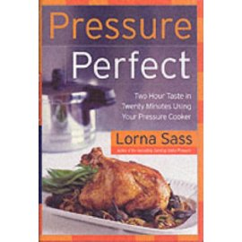 Pressure Perfect : Two Hour Taste in Twenty Minutes Using Your Pressure Cooker