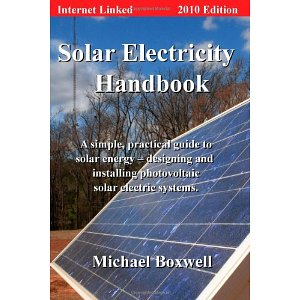 Solar Electricity Handbook, 2010 Edition: A Simple Practical Guide to Solar Energy - Designing and Installing Photovoltaic Solar Electric Systems (3rd Revised edition)