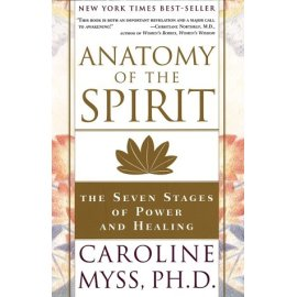 Anatomy of the Spirit : The Seven Stages of Power and Healing