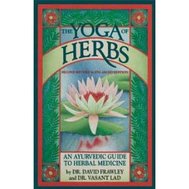 The Yoga of Herbs: An Ayurvedic Guide to Herbal Medicine, Second Edition