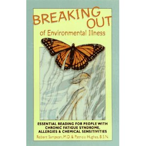 Breaking Out of Environmental Illness: Essential Reading for People With Chronic Fatigue Syndrome, Allergies, or Chemical Sensitivities