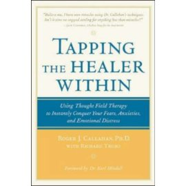 Tapping the Healer Within : Using Thought-Field Therapy to Instantly Conquer Your Fears, Anxieties, and Emotional Distress