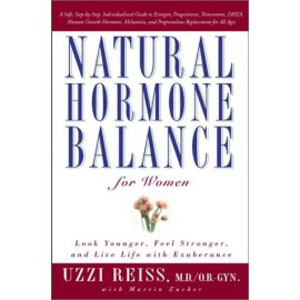 Natural Hormone Balance for Women : Look Younger, Feel Stronger, and Live Life with Exuberance