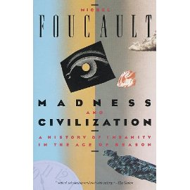 Madness and Civilization : A History of Insanity in the Age of Reason