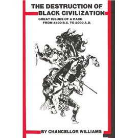 Destruction of Black Civilization : Great Issues of a Race from 4500 B.C to 2000 A.D.