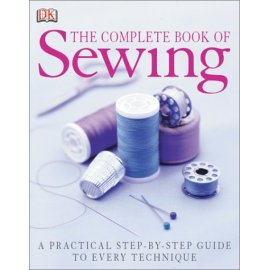 The Complete Book of Sewing: A Practical Step-By-Step Guide to Every Technique