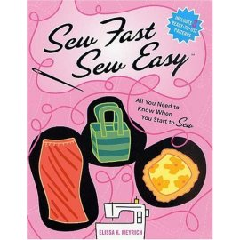 Sew Fast Sew Easy: All You Need to Know When You Start to Sew