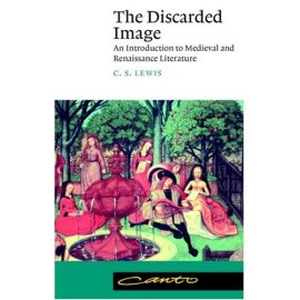 The Discarded Image : An Introduction to Medieval and Renaissance Literature (Canto)