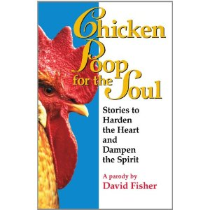 Chicken Poop for the Soul : Stories to Harden the Heart and Dampen the Spirit