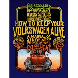 How to Keep Your Volkswagen Alive 19 Ed: A Manual of Step-by-Step Procedures for the Compleat Idiot