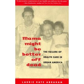 Mama Might Be Better Off Dead : The Failure of Health Care in Urban America