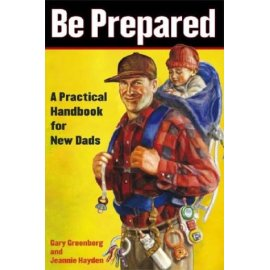 Be Prepared : A Practical Handbook for New Dads