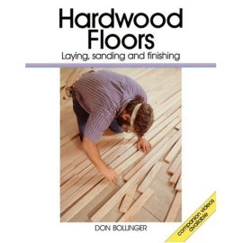 Hardwood Floors: Laying, Sanding and Finishing