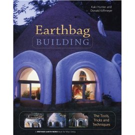 Earthbag Building : The Tools, Tricks and Techniques (Natural Building Series)